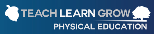 Teach Learn Grow - Physical Education
